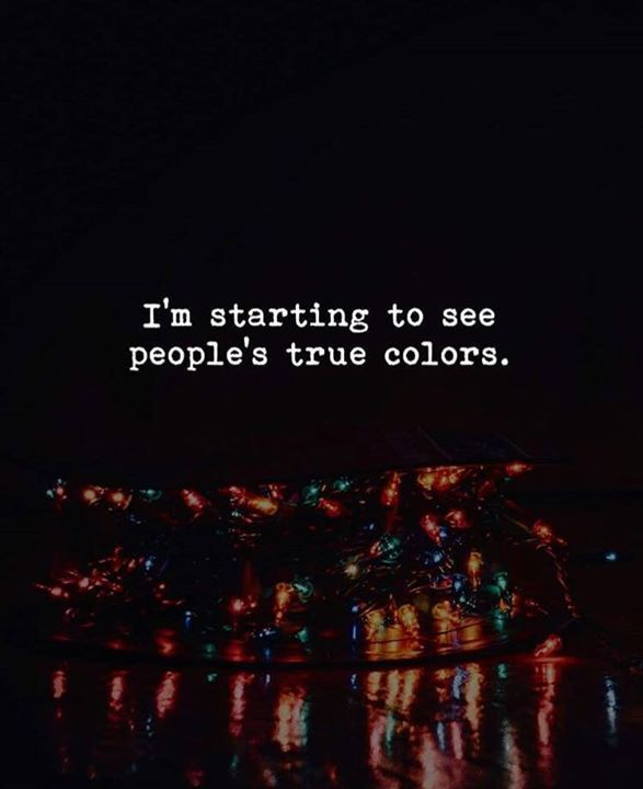 Positive Quotes Im Starting To See Peoples True Colors Quotes