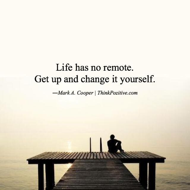 Positive Quotes Life Has No Remote Get Up And Change It Yourself