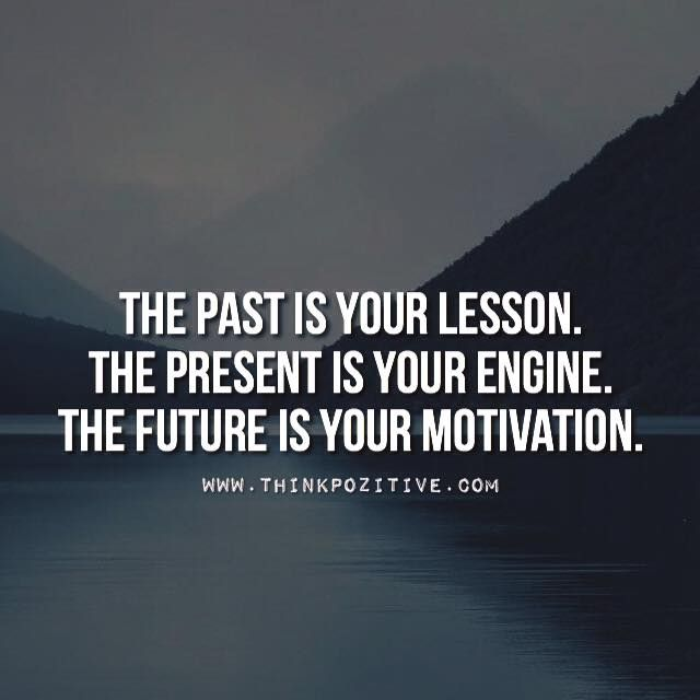 Positive Quotes The Past Is Your Lesson The Present Is Your