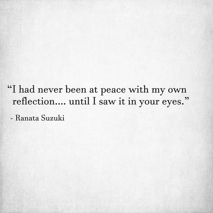 Love Quotes I Had Never Been At Peace With My Own Reflection