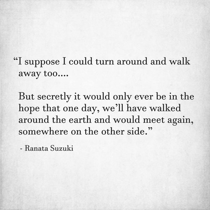 Love Quotes I Suppose I Could Turn Around And Walk Away Too But