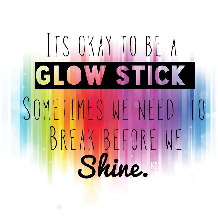 Moving On Quotes Its Okay To Be A Glow Stick Finding Your
