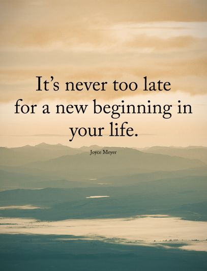 Positive Quotes It Is Never Too Late For A New Beginning In Your