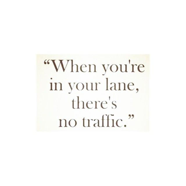 Moving On Quotes Live By This Motto Stay In Your Own Lane When You