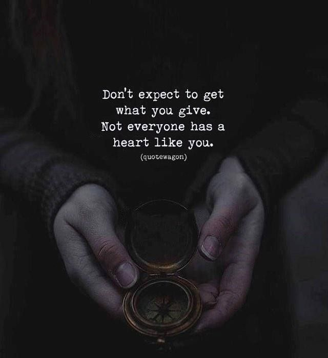 Positive Quotes Don39t Expect To Get What You Givejpg Quotes