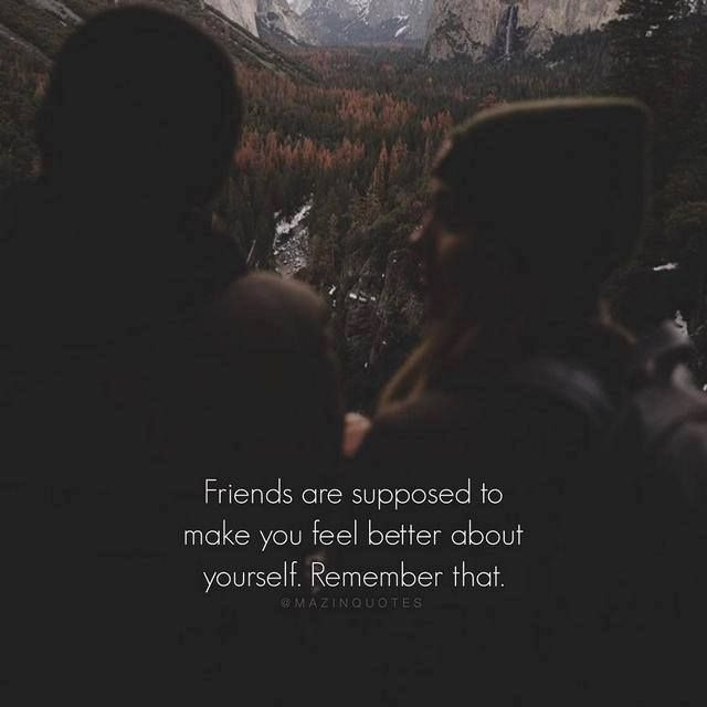 Positive Quotes Friends Are Supposed To Make You Feel Better