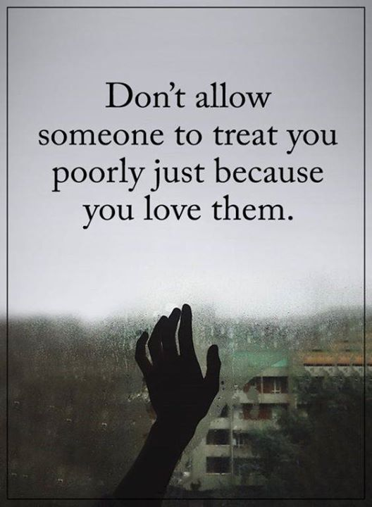 Positive Quotes Dont Allow Someone To Treat You Poorly Quotes