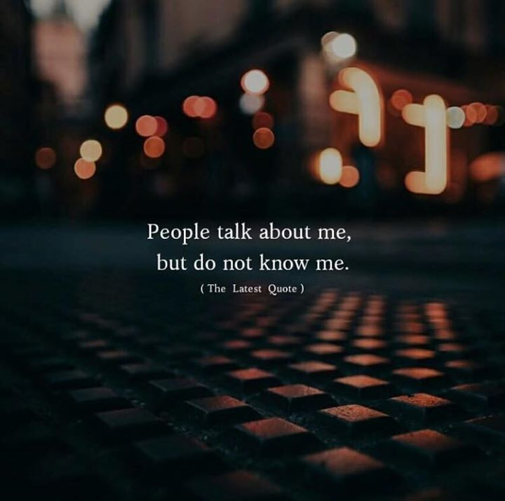 Positive Quotes People Talk About Me But Do Not Know Me Quotes