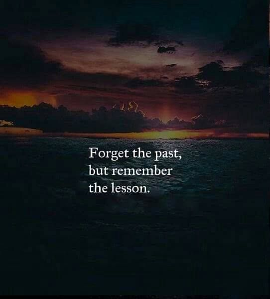 Positive Quotes Forget The Past But Remember The Lesson Quotes