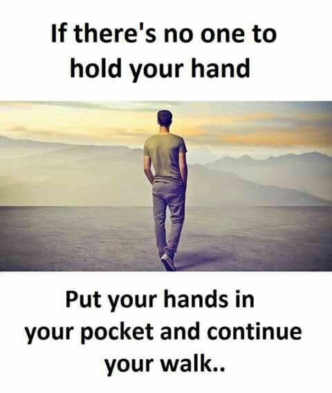 Positive Quotes If Theres No One To Hold Your Hands Quotes