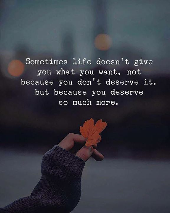 Positive Quotes Sometimes Life Doesnt Give You What You Want