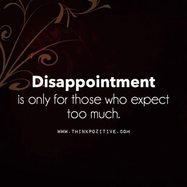 Positive Quotes Disappointment Is Only For Those Who Expect Too