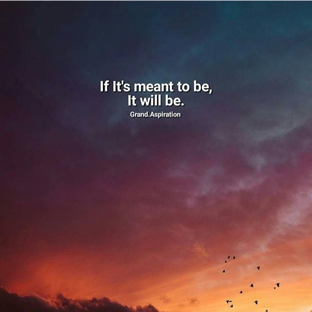 Positive Quotes If Its Meant To Be It Will Be Quotes Boxes