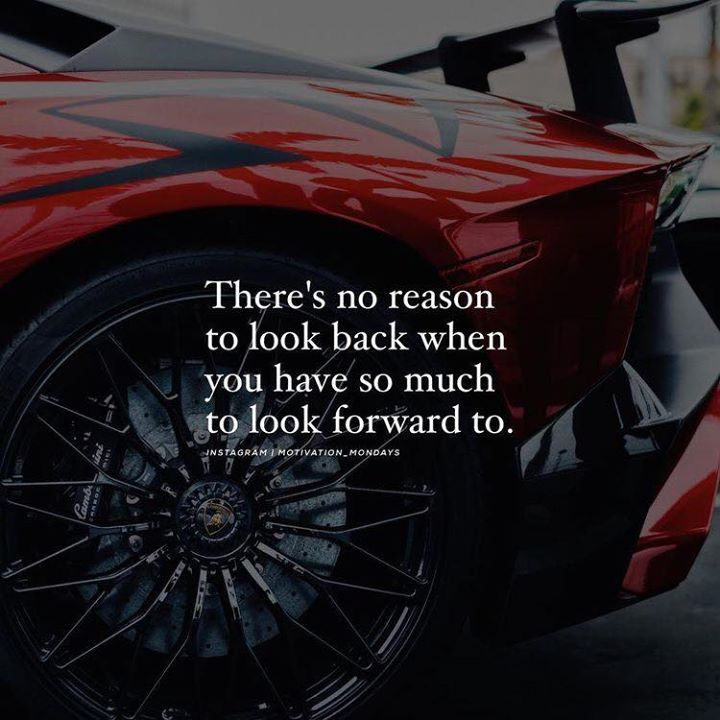 Positive Quotes Theres No Reason To Look Back When You Have So