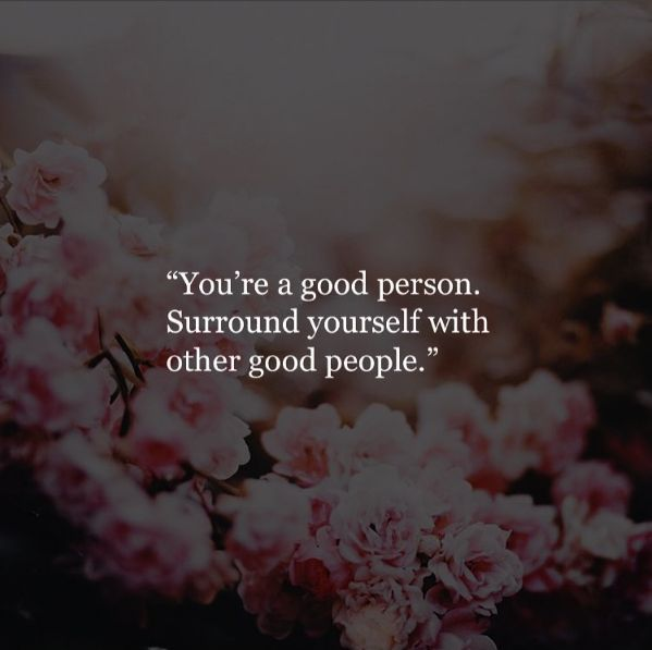 Positive Quotes You Are A Good Person Surround Yourself With Other