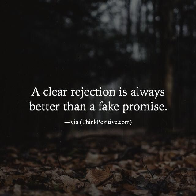 Positive Quotes A Clear Rejection Is Always Better Than A Fake