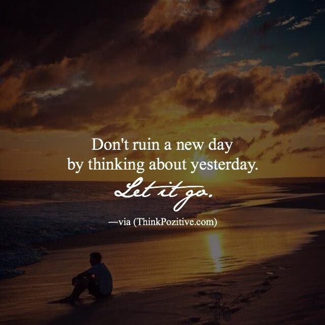 Positive Quotes Dont Ruin A New Day By Thinking About Yesterday