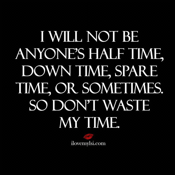 Moving On Quotes Dont Waste My Time Quotes Boxes You Number