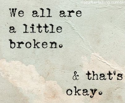 Quotes About Life Love And Lost We All Are A Little Broken And